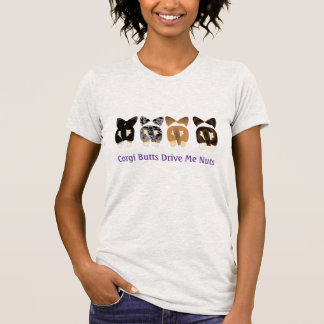 Corgi Butts Drive Me Nuts T-Shirt