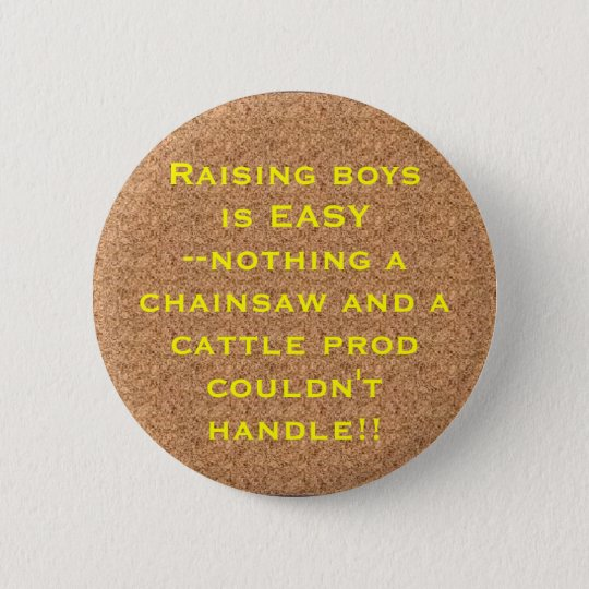 cork, Raising boysis EASY--nothing... - Customised 6 Cm Round Badge