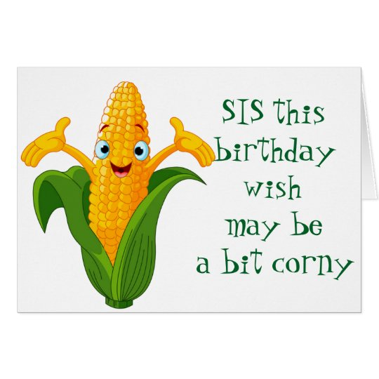 ***CORNY*** wishes FOR ****SISTER'S BIRTHDAY**** Card