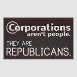 Corporations aren't people. They are republicans. Rectangular Sticker