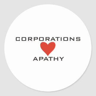 Corporations Love Apathy Classic Round Sticker