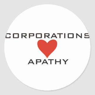 Corporations Love Apathy Round Sticker