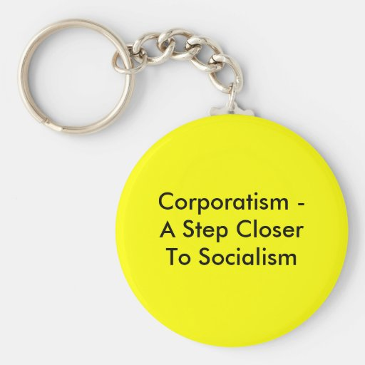 Corporatism -A Step Closer To Socialism Basic Round Button Key Ring