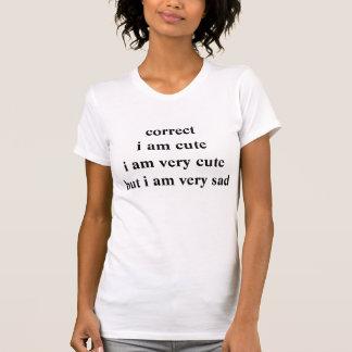 Correct I am Cute But Sad White T-shirts