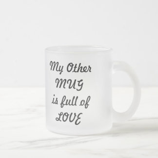 COSMIC COOL, My OtherMUG is full ofLOVE Frosted Glass Mug
