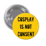 Cosplay Is Not Consent Badge