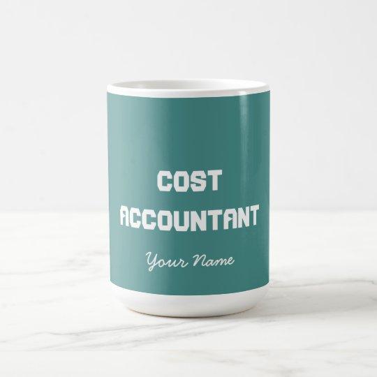 """COST ACCOUNTANT"" COFFEE MUG"