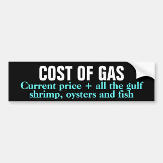 COST OF GAS BP OIL SPILL GULF BUMPER STICKER