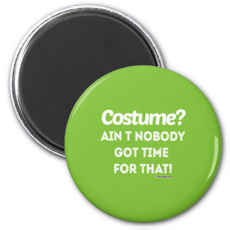 Costume? Ain't nobody got time for that 6 Cm Round Magnet