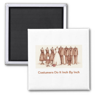 Costumers Do It Inch By Inch Refrigerator Magnet