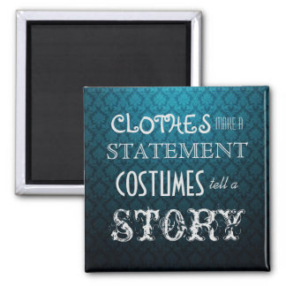 Costumes Tell A Story Square Magnet