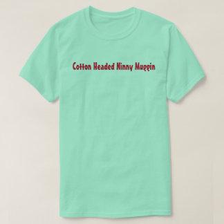 Cotton Headed Ninny Muggin T-Shirt