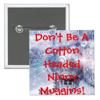 COTTON HEADED NINNY MUGGINS BUTTON