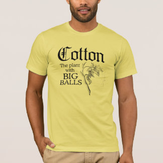 COTTON: THE PLANT WITH BIG BALLS T-Shirt