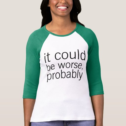 could be worse shirts