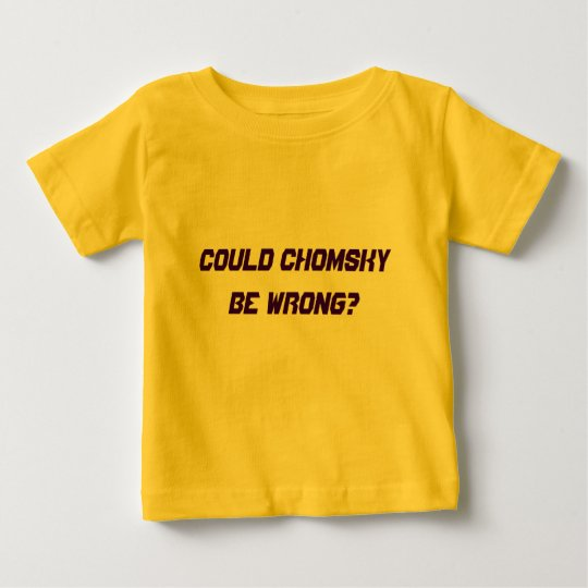 Could Chomsky be wrong? Baby T-Shirt