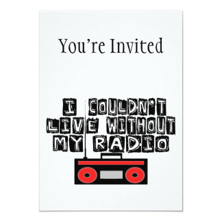 Couldn't Live Without My Radio 13 Cm X 18 Cm Invitation Card