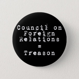 Council on Foreign Relations = Treason 6 Cm Round Badge