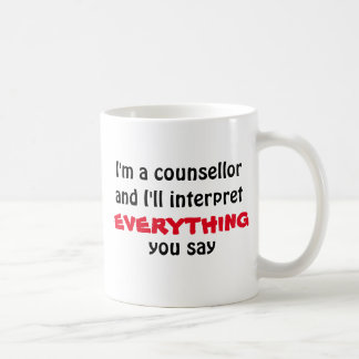 Counsellor will interpret everything you say mug