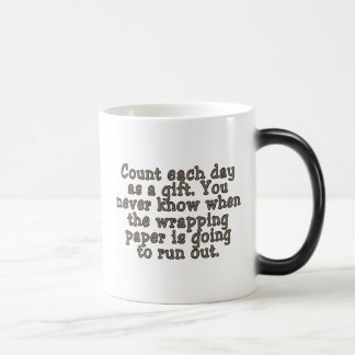 Count each day as a gift. You never know... Magic Mug