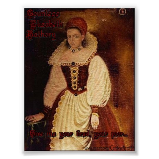 Countess Elizabeth Bathory-Give me your tired Poster