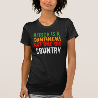 COUNTRY, Africa Is A, CONTINENT, NOT ONE BIG T-Shirt