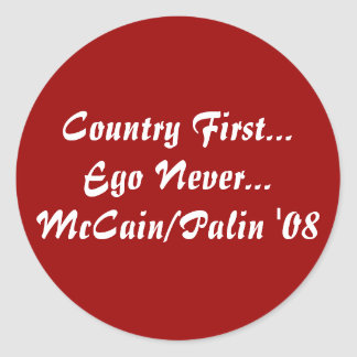 Country First...Ego Never...McCain/Palin '08 Round Sticker