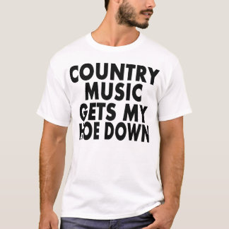 Country Music Gets My Hoe Down -- T-Shirt