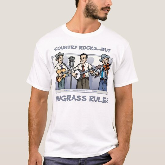 Country Rocks, but BLUEGRASS RULES T-shirt