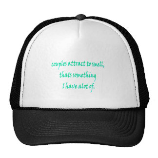 couples atract to smell thats something..... trucker hat