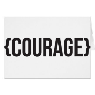 Courage - Bracketed - Black and White Card