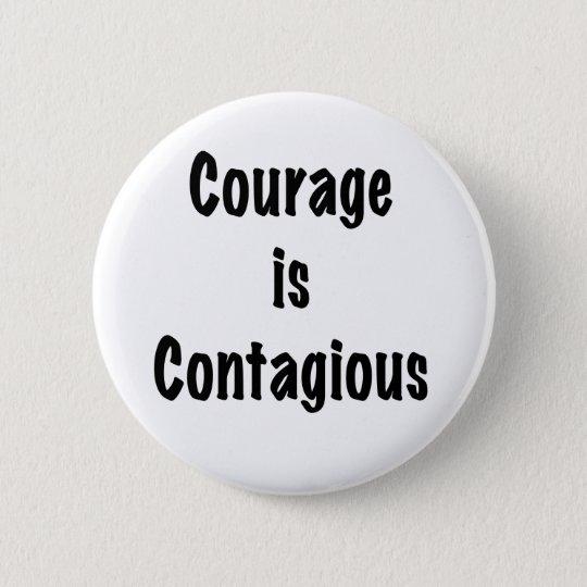 Courage is Contagious 6 Cm Round Badge