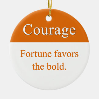 Courage is favored by fortune round ceramic decoration