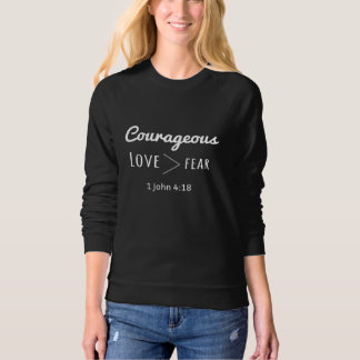 Courageous Sweatshirt Love Greater than Fear