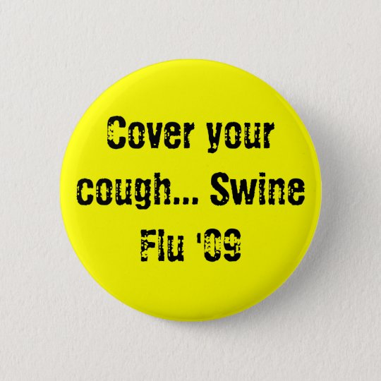 Cover your cough... Swine Flu '09 6 Cm Round Badge