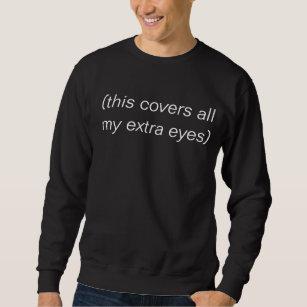 covers my extra eyes sweatshirt