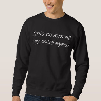 covers my extra eyes sweatshirt