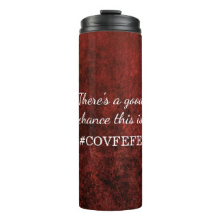#COVFEFE Bar | Theres a chance this is Covfefe Fun Thermal Tumbler