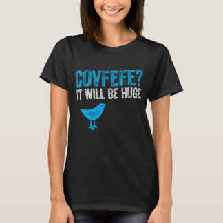 Covfefe? It will be huge T-Shirt