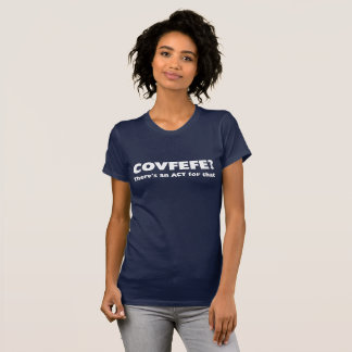 Covfefe? There's An Act For That T-Shirt