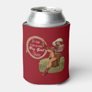 Cowgirl Put On Big Girl Boots Can Cooler