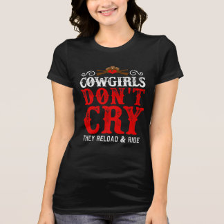 Cowgirls Don't Cry They Reload and Ride T-Shirt