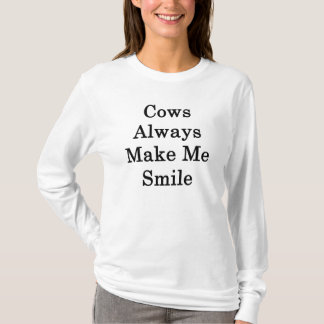 Cows Always Make Me Smile T-Shirt
