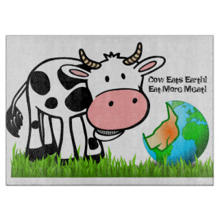 Cows are destroying the earth! Eat More Meat! Cutting Board