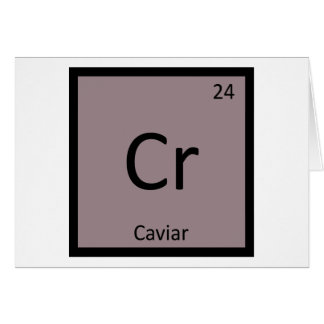 Cr - Caviar Appetizer Chemistry Periodic Table Card