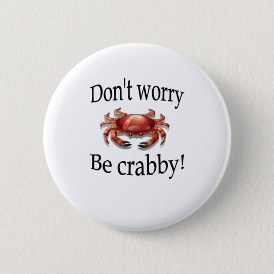 Crab products don't worry be crabby 6 cm round badge