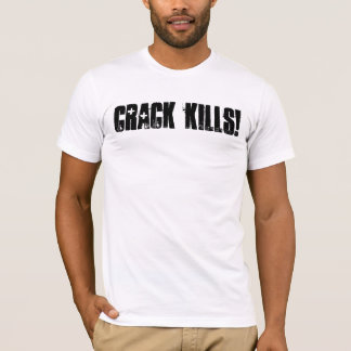 CRACK KILLS! T-Shirt