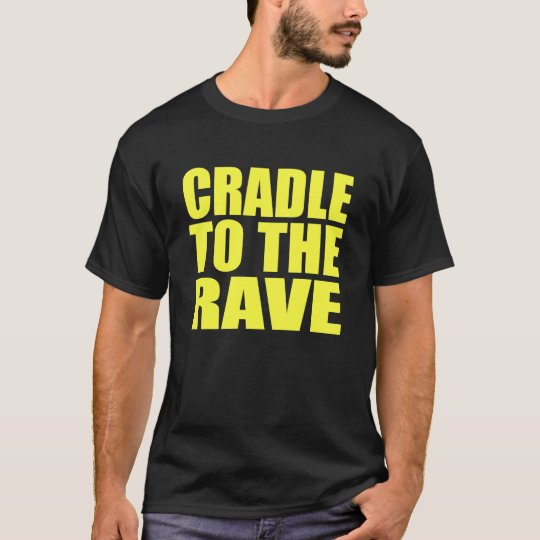 CRADLE TO THE RAVE T-Shirt