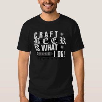 Craft Beer Is What I Do! Black & White Tshirt