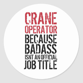 Crane Operator Because Badass Job Title Sticker